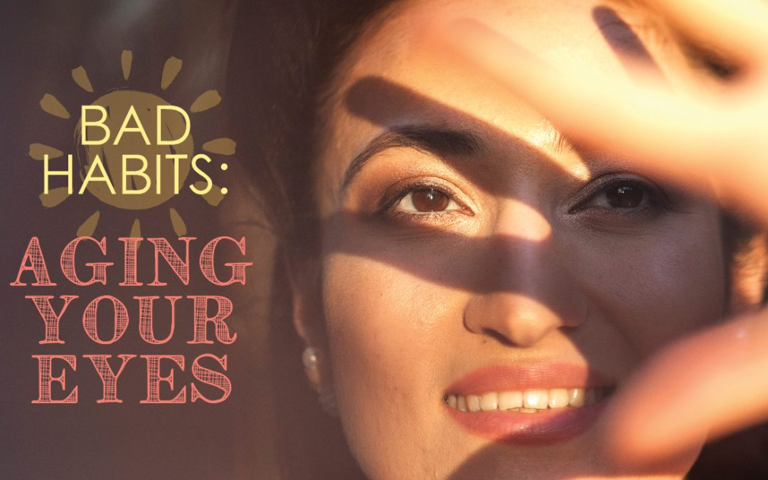 Bad Habits Aging Your Eyes